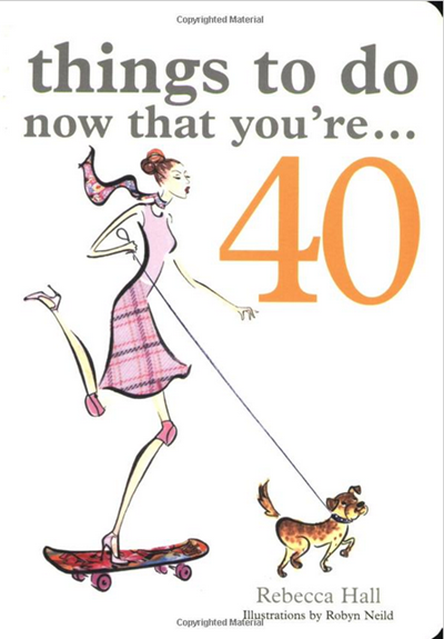 Things to Do Now That You're...40