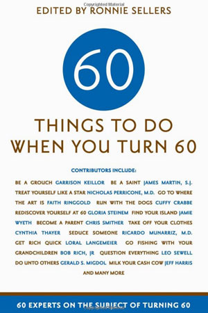 Sixty Things To Do When You Turn 60 Experts On The Subject Of Turning