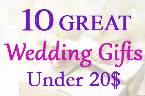 Wedding Gifts Under 20: 10 Great Wedding Gifts Under 20$