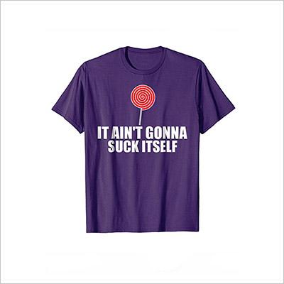 VSDSIt Ain't Gonna Suck Itself Lollipop Funny Candy T-Shirt